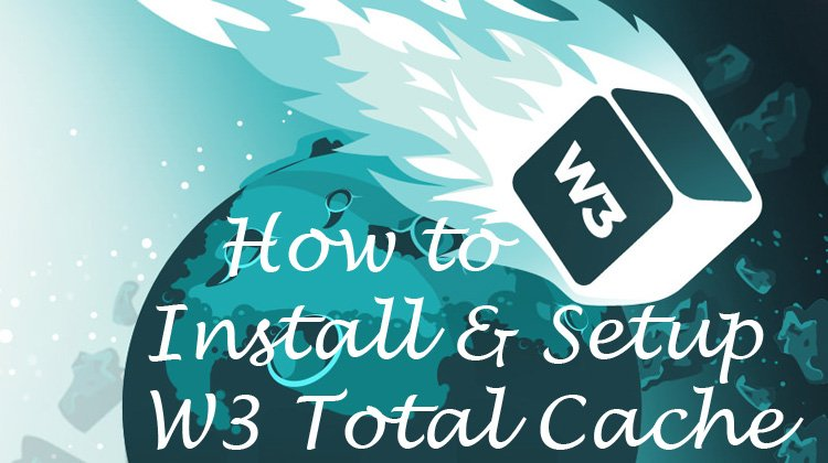 Read more about the article How to Install & Setup W3 Total Cache