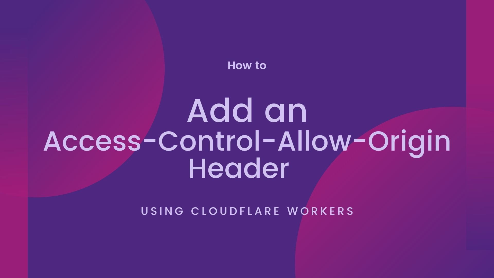 Read more about the article Add an Access-Control-Allow-Origin Header using Cloudflare Workers